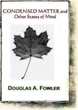 bookcover of Condensed Matter & Other States of Mind by Doug Fowler